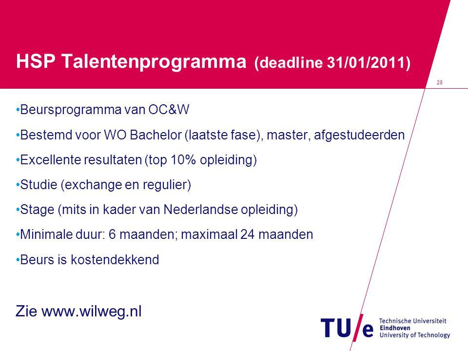 HSP Talentenprogramma (deadline 31/01/2011) Beursprogramma van OC&W Bestemd voor WO Bachelor (laatste fase), master, afgestudeerden Excellente resultaten (top 10% opleiding) Studie (exchange en regulier) Stage (mits in kader van Nederlandse opleiding) Minimale duur: 6 maanden; maximaal 24 maanden Beurs is kostendekkend Zie www.wilweg.nl 28