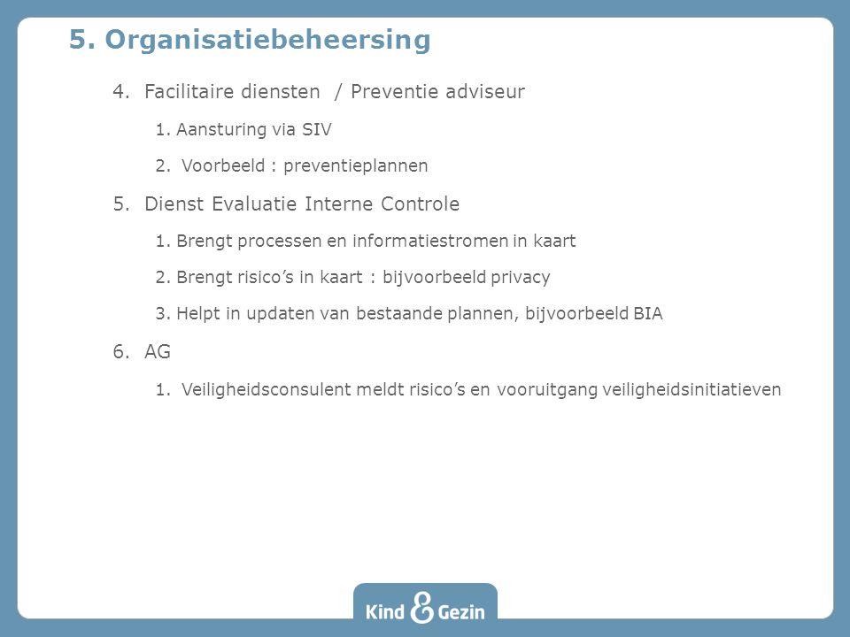4. Facilitaire diensten / Preventie adviseur 1.Aansturing via SIV 2. Voorbeeld : preventieplannen 5. Dienst Evaluatie Interne Controle 1.Brengt proces