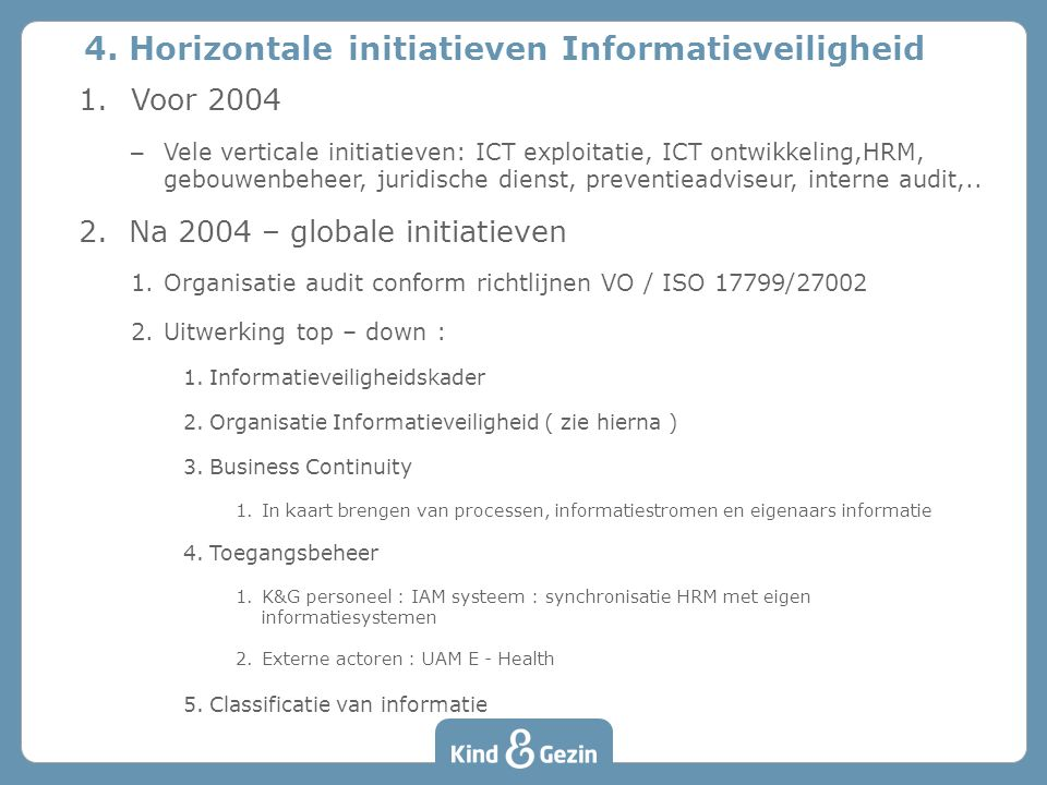 1.Voor 2004 – Vele verticale initiatieven: ICT exploitatie, ICT ontwikkeling,HRM, gebouwenbeheer, juridische dienst, preventieadviseur, interne audit,