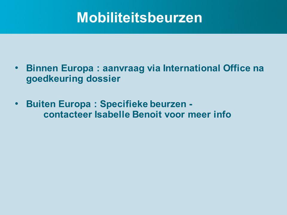 Mobiliteitsbeurzen Binnen Europa : aanvraag via International Office na goedkeuring dossier Buiten Europa : Specifieke beurzen - contacteer Isabelle Benoit voor meer info
