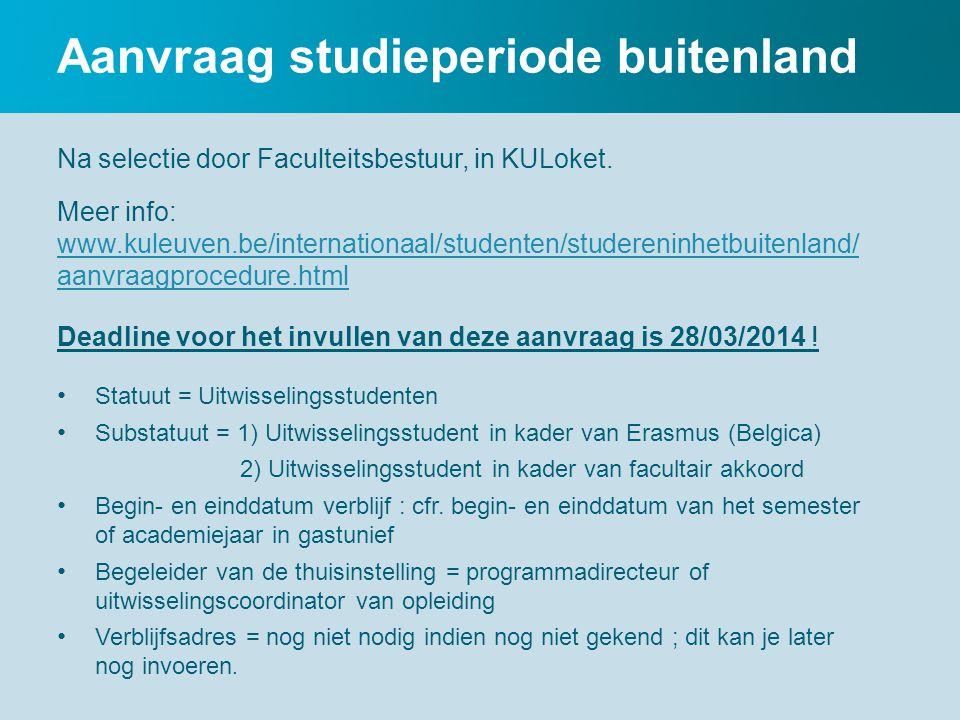 Aanvraag studieperiode buitenland Na selectie door Faculteitsbestuur, in KULoket.