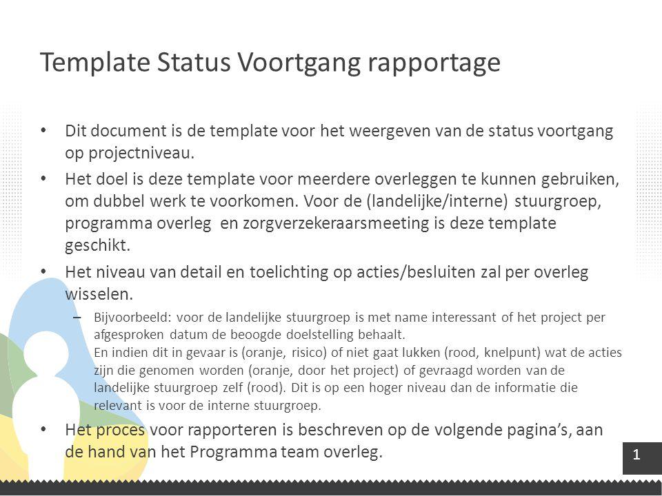 1 Dit document is de template voor het weergeven van de status voortgang op projectniveau. Het doel is deze template voor meerdere overleggen te kunne