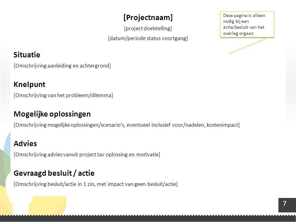 7 [Projectnaam] [project doelstelling] [datum/periode status voortgang] Situatie [Omschrijving aanleiding en achtergrond] Knelpunt [Omschrijving van h