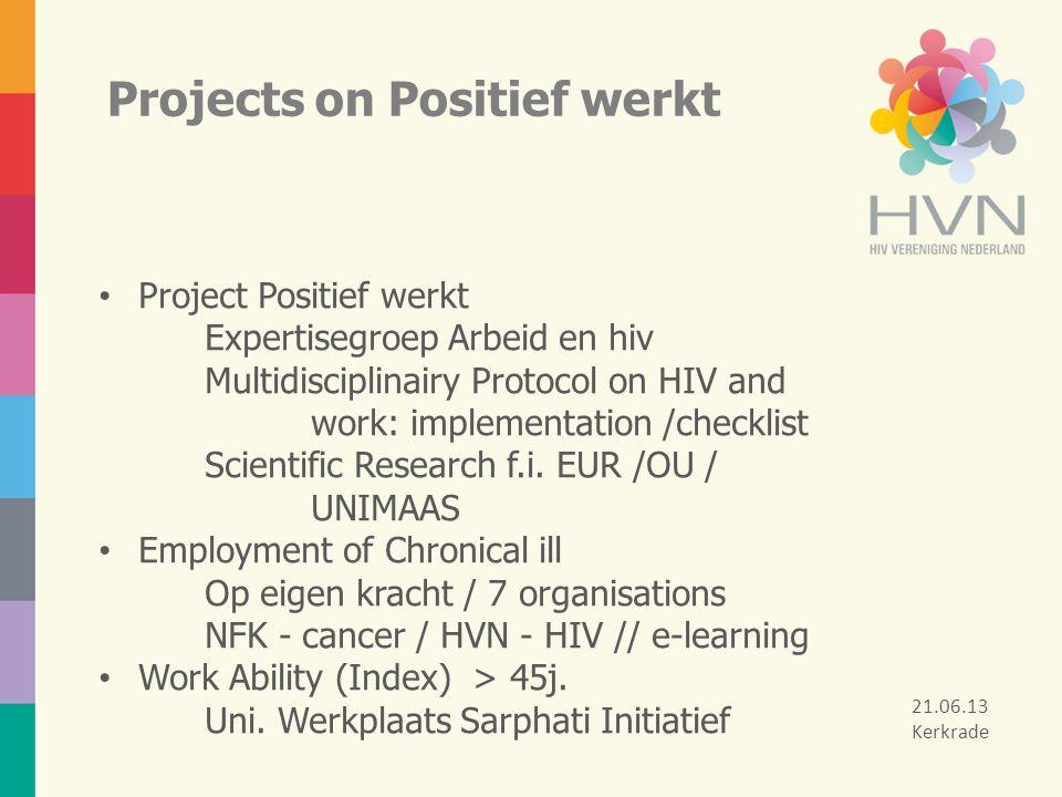 Projects on Positief werkt Project Positief werkt Expertisegroep Arbeid en hiv Multidisciplinairy Protocol on HIV and work: implementation /checklist Scientific Research f.i.