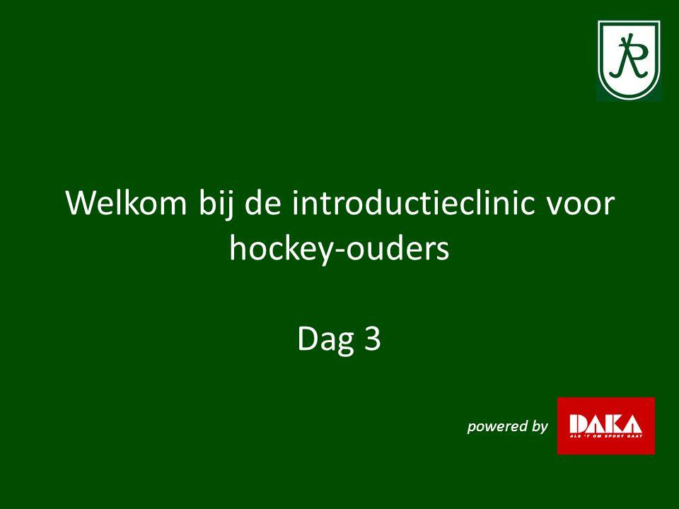 Welkom bij de introductieclinic voor hockey-ouders Dag 3 powered by