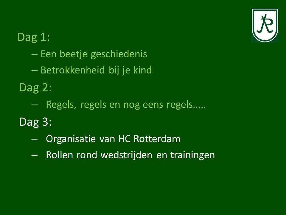 Dag 1: – Een beetje geschiedenis – Betrokkenheid bij je kind Dag 2: – Regels, regels en nog eens regels..... Dag 3: – Organisatie van HC Rotterdam – R