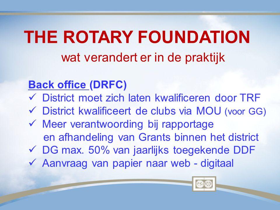 THE ROTARY FOUNDATION wat verandert er in de praktijk Back office (DRFC) District moet zich laten kwalificeren door TRF District kwalificeert de clubs