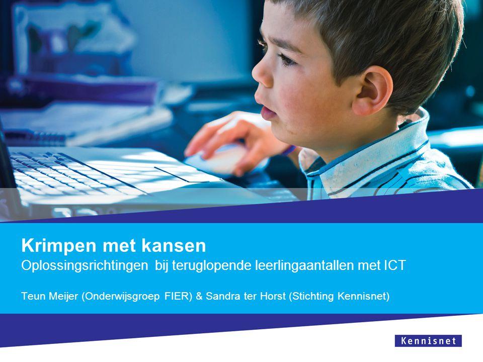 Krimpen met kansen Oplossingsrichtingen bij teruglopende leerlingaantallen met ICT Teun Meijer (Onderwijsgroep FIER) & Sandra ter Horst (Stichting Ken