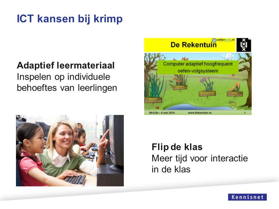 ICT kansen bij krimp Flip de klas Meer tijd voor interactie in de klas Adaptief leermateriaal Inspelen op individuele behoeftes van leerlingen