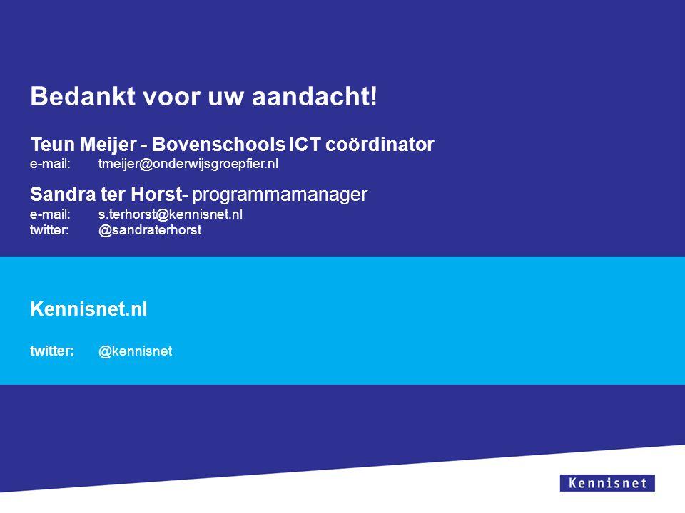 Bedankt voor uw aandacht! Teun Meijer - Bovenschools ICT coördinator e-mail:tmeijer@onderwijsgroepfier.nl Sandra ter Horst- programmamanager e-mail:s.