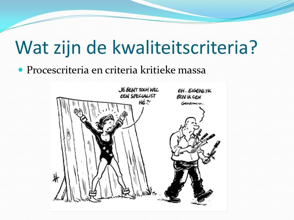 Wat zijn de kwaliteitscriteria? Procescriteria en criteria kritieke massa