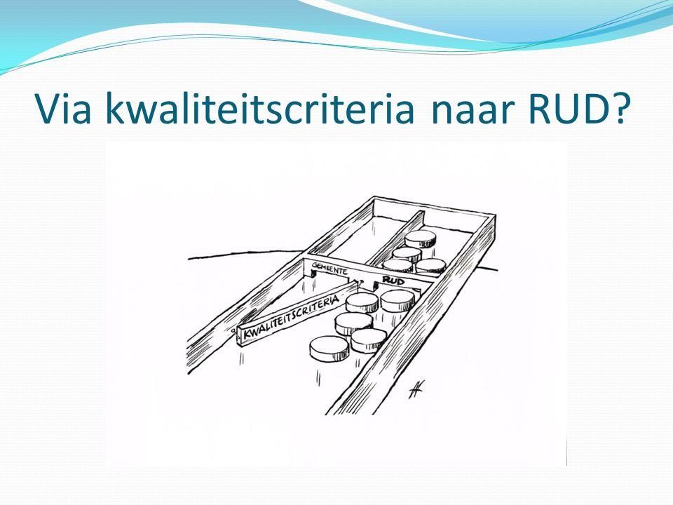 Via kwaliteitscriteria naar RUD?