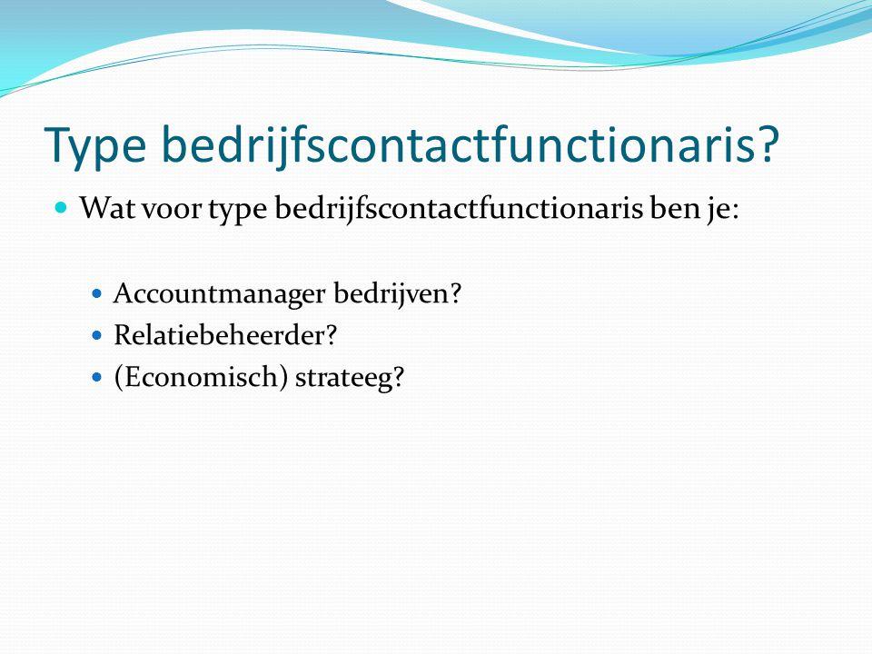 Type bedrijfscontactfunctionaris? Wat voor type bedrijfscontactfunctionaris ben je: Accountmanager bedrijven? Relatiebeheerder? (Economisch) strateeg?