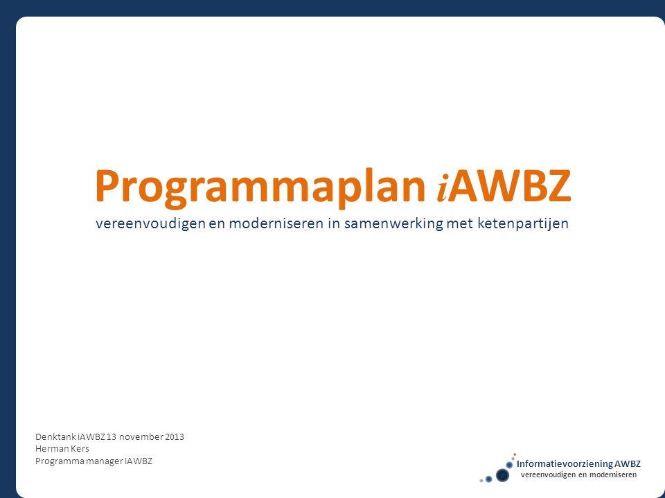 vereenvoudigen en moderniseren in samenwerking met ketenpartijen Programmaplan i AWBZ Denktank iAWBZ 13 november 2013 Herman Kers Programma manager iA