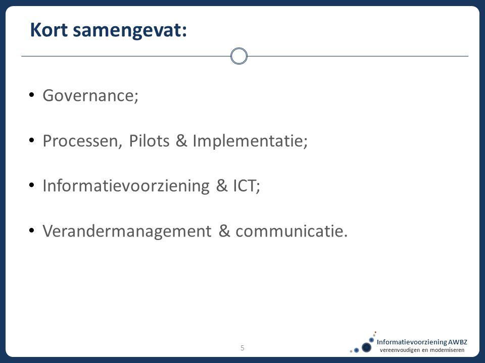 Informatievoorziening AWBZ vereenvoudigen en moderniseren 5 Kort samengevat: Governance; Processen, Pilots & Implementatie; Informatievoorziening & IC