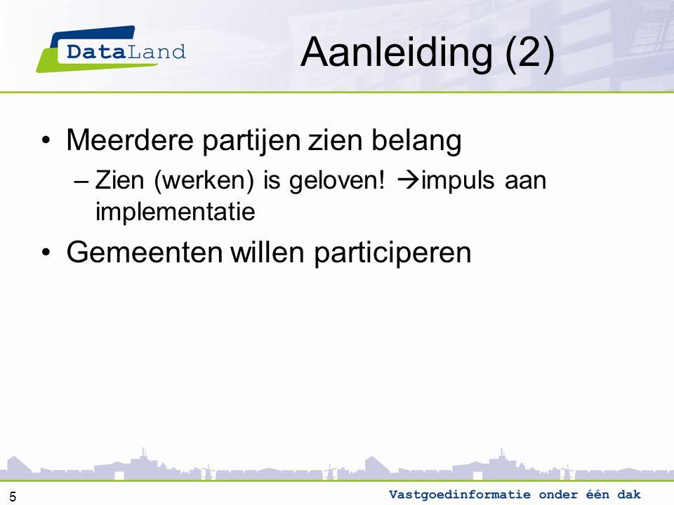 Aanleiding (2) Meerdere partijen zien belang –Zien (werken) is geloven!  impuls aan implementatie Gemeenten willen participeren 5