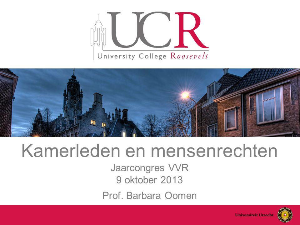 Kamerleden en mensenrechten Jaarcongres VVR 9 oktober 2013 Prof. Barbara Oomen