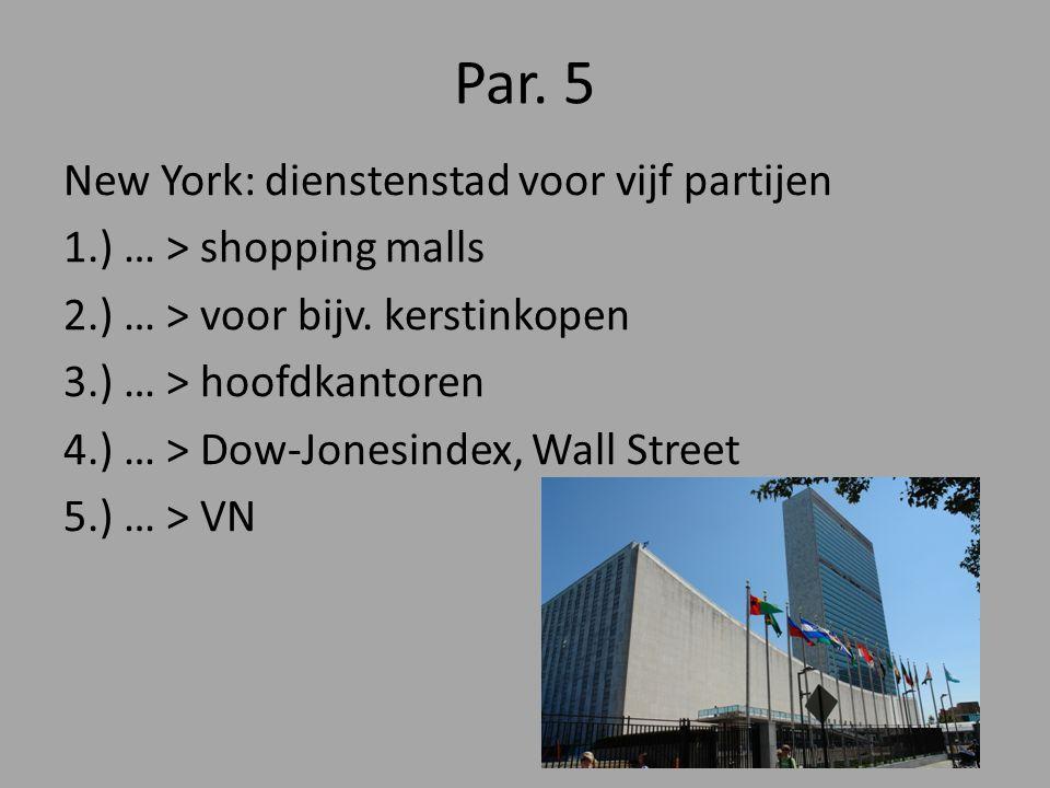 Par. 5 New York: dienstenstad voor vijf partijen 1.) … > shopping malls 2.) … > voor bijv. kerstinkopen 3.) … > hoofdkantoren 4.) … > Dow-Jonesindex,