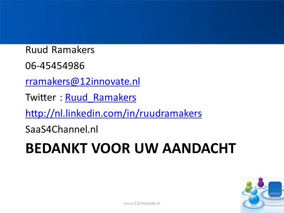 BEDANKT VOOR UW AANDACHT Ruud Ramakers 06-45454986 rramakers@12innovate.nl Twitter : Ruud_RamakersRuud_Ramakers http://nl.linkedin.com/in/ruudramakers SaaS4Channel.nl www.12Innovate.nl