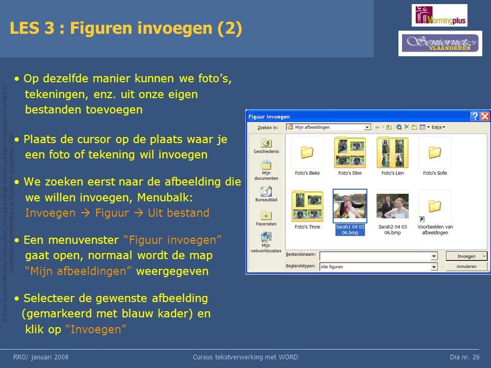 Dia nr. 26 © Deze presentatie mag noch geheel, noch gedeeltelijk worden gebruikt of gekopieerd zonder de schriftelijke toestemming van Seniornet Vlaan