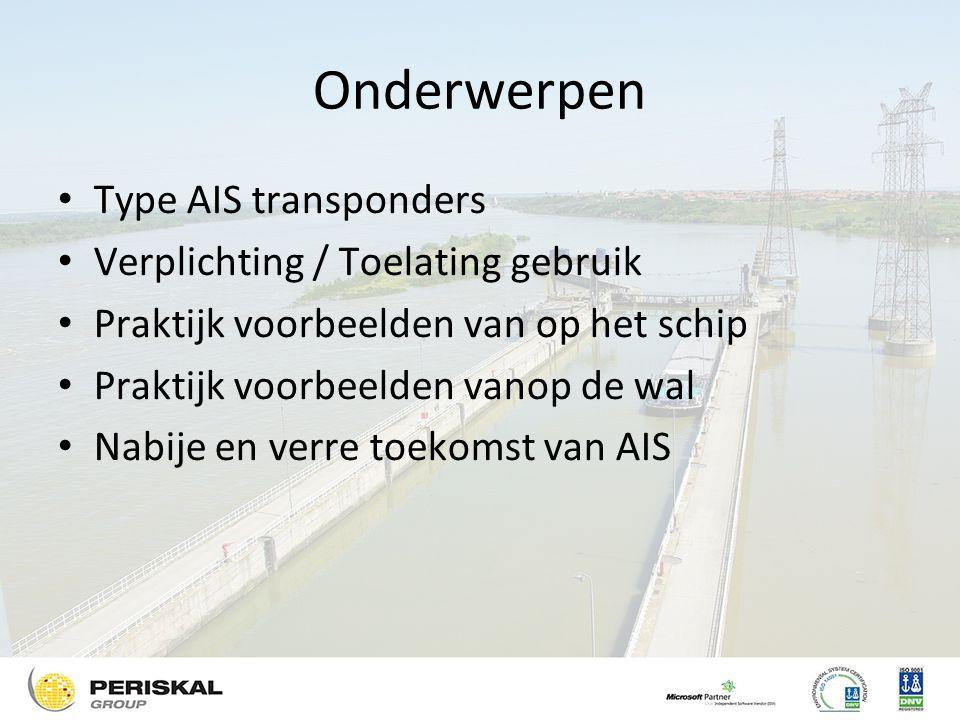 Onderwerpen Type AIS transponders Verplichting / Toelating gebruik Praktijk voorbeelden van op het schip Praktijk voorbeelden vanop de wal Nabije en verre toekomst van AIS
