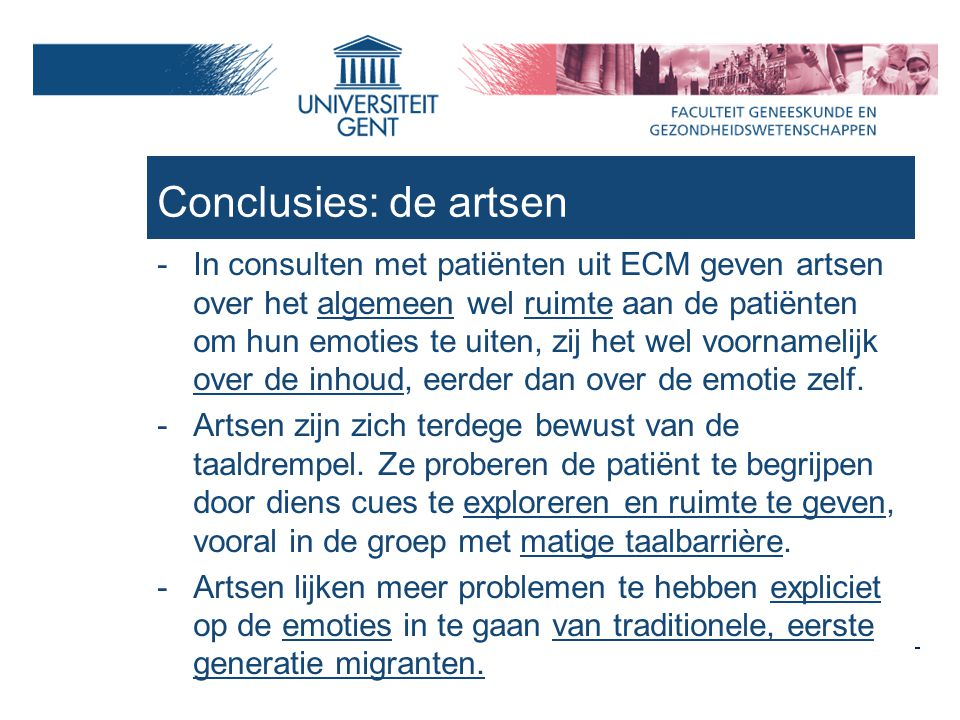 Conclusies: de artsen -In consulten met patiënten uit ECM geven artsen over het algemeen wel ruimte aan de patiënten om hun emoties te uiten, zij het wel voornamelijk over de inhoud, eerder dan over de emotie zelf.