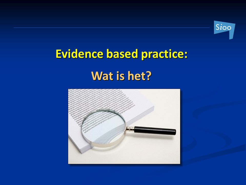Evidence based practice: Improve information to support decision making Definition