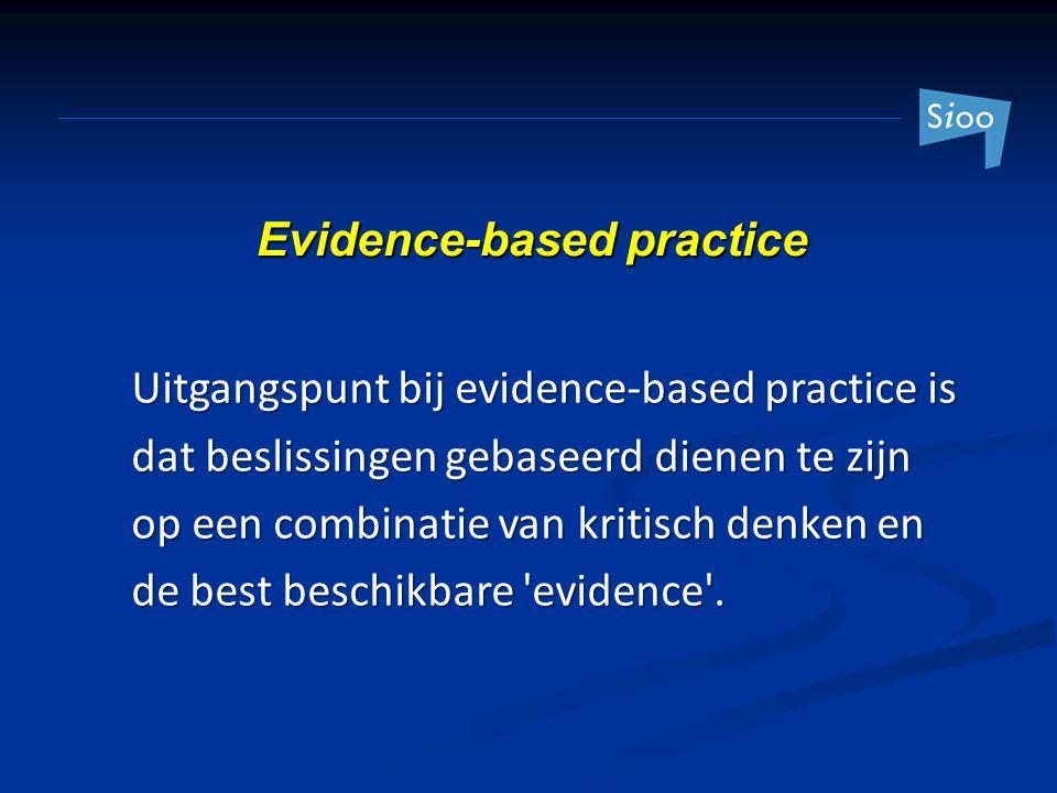 Uitgangspunt bij evidence-based practice is dat beslissingen gebaseerd dienen te zijn op een combinatie van kritisch denken en de best beschikbare 'ev
