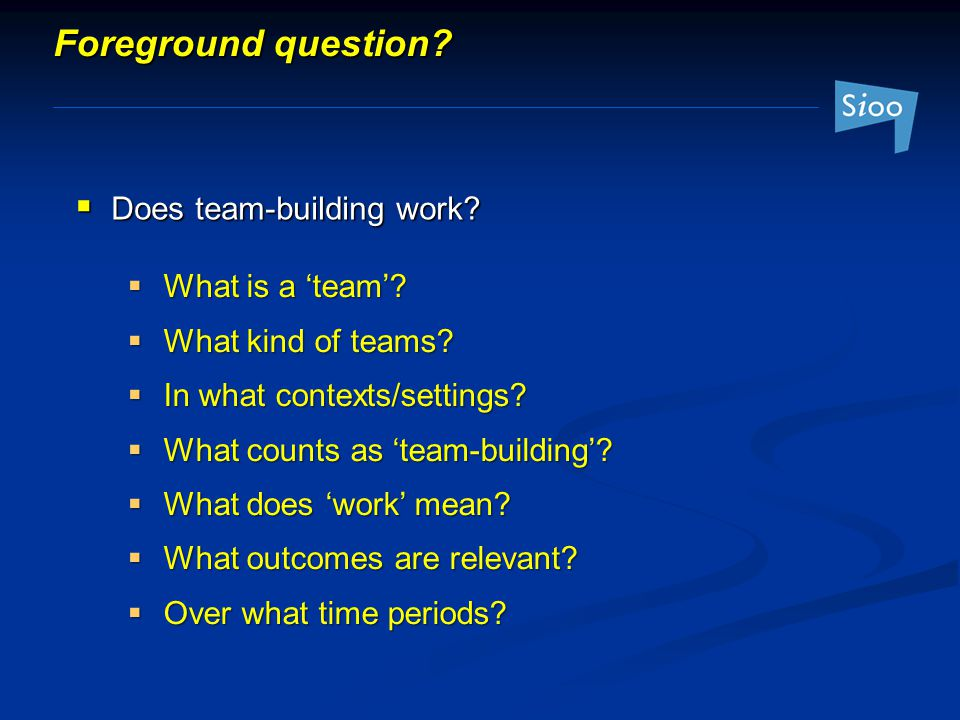  What is a 'team'. What kind of teams.  In what contexts/settings.