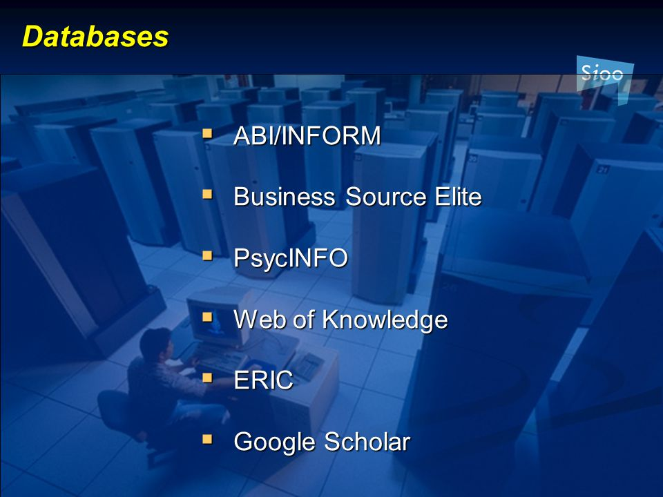 Databases  ABI/INFORM  Business Source Elite  PsycINFO  Web of Knowledge  ERIC  Google Scholar