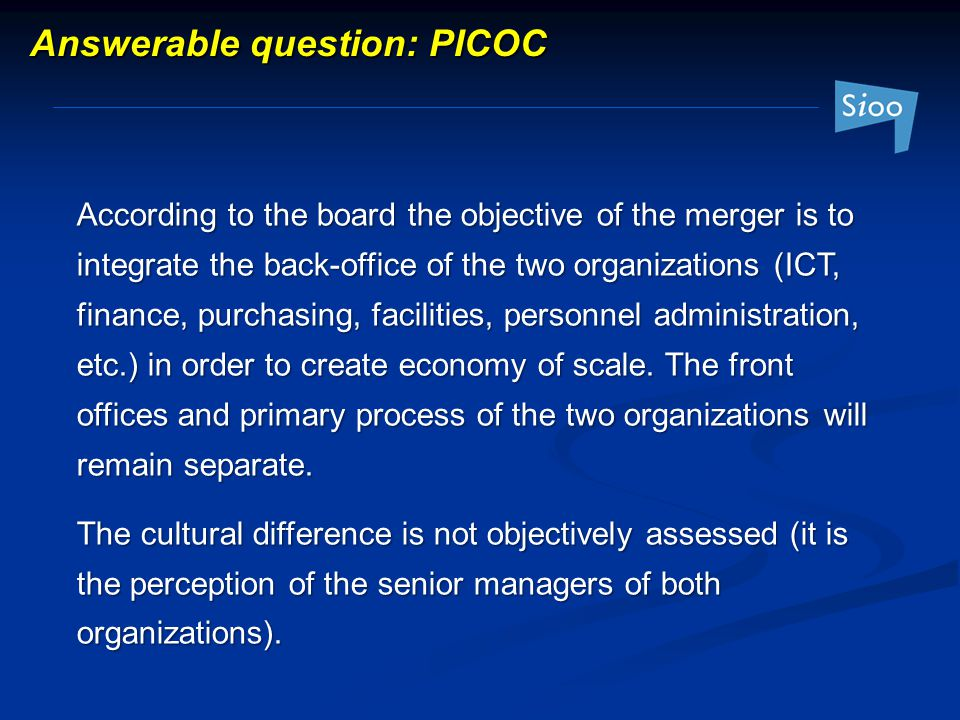According to the board the objective of the merger is to integrate the back-office of the two organizations (ICT, finance, purchasing, facilities, personnel administration, etc.) in order to create economy of scale.