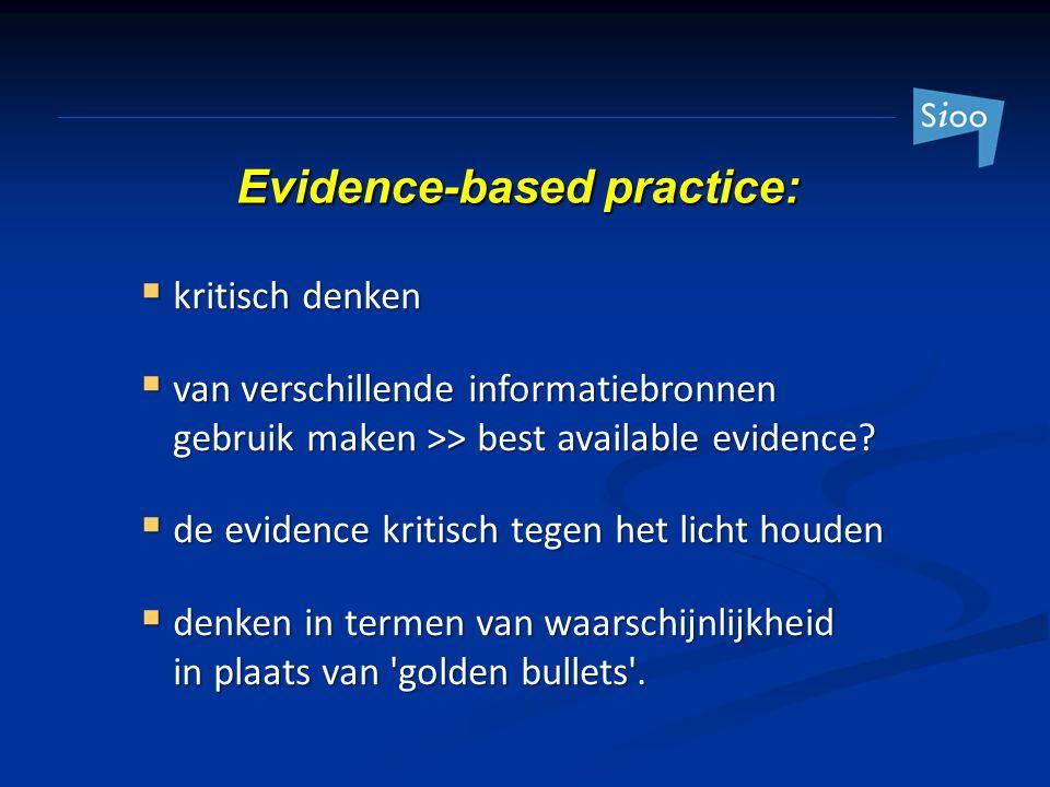 Evidence-based practice:  kritisch denken  van verschillende informatiebronnen gebruik maken >> best available evidence?  de evidence kritisch tege