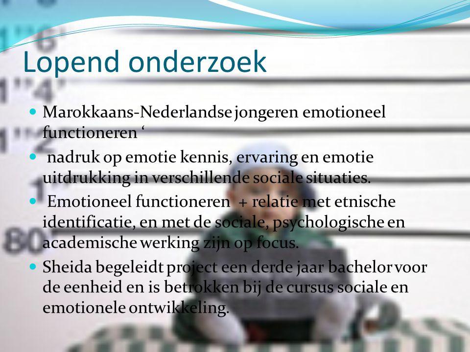 Lopend onderzoek Marokkaans-Nederlandse jongeren emotioneel functioneren ' nadruk op emotie kennis, ervaring en emotie uitdrukking in verschillende so