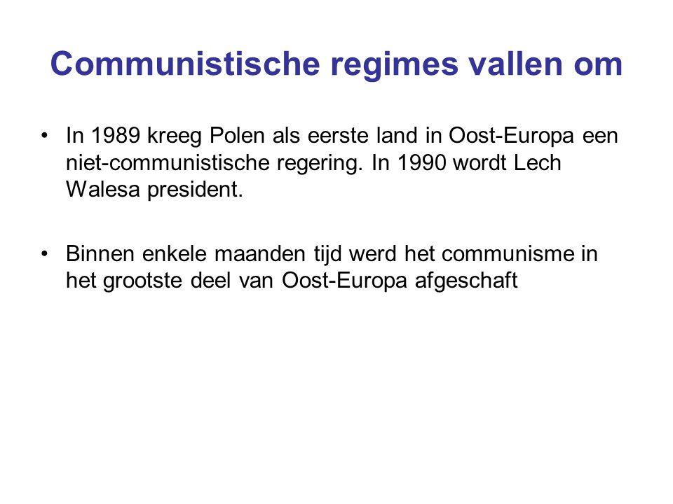 Communistische regimes vallen om In 1989 kreeg Polen als eerste land in Oost-Europa een niet-communistische regering. In 1990 wordt Lech Walesa presid