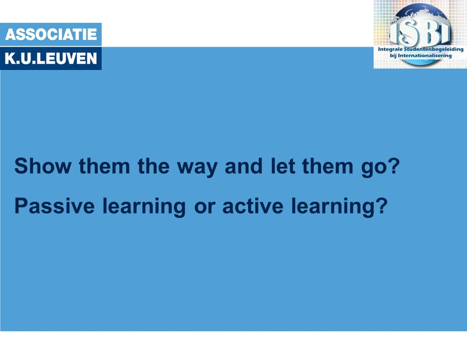 Show them the way and let them go? Passive learning or active learning?