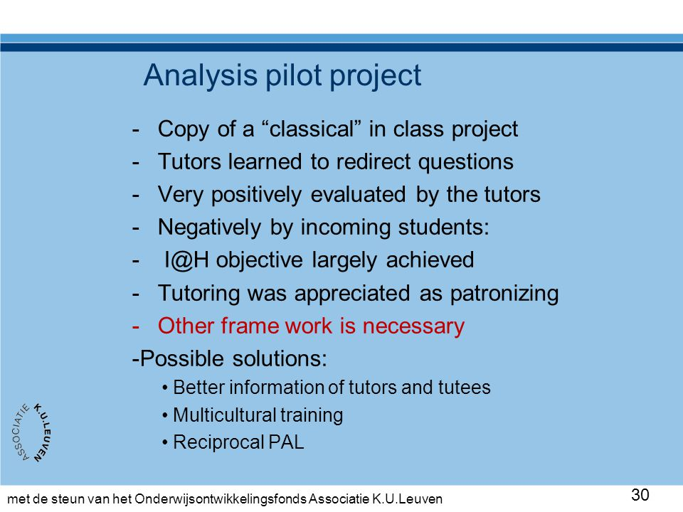 "met de steun van het Onderwijsontwikkelingsfonds Associatie K.U.Leuven 30 Analysis pilot project -Copy of a ""classical"" in class project -Tutors learn"