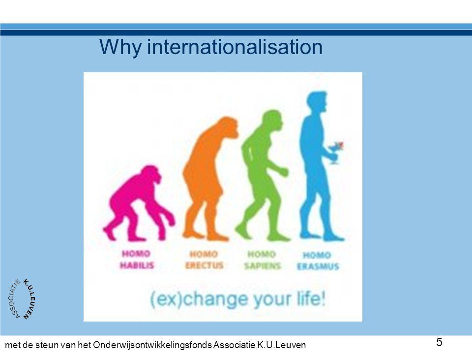 met de steun van het Onderwijsontwikkelingsfonds Associatie K.U.Leuven 5 Why internationalisation