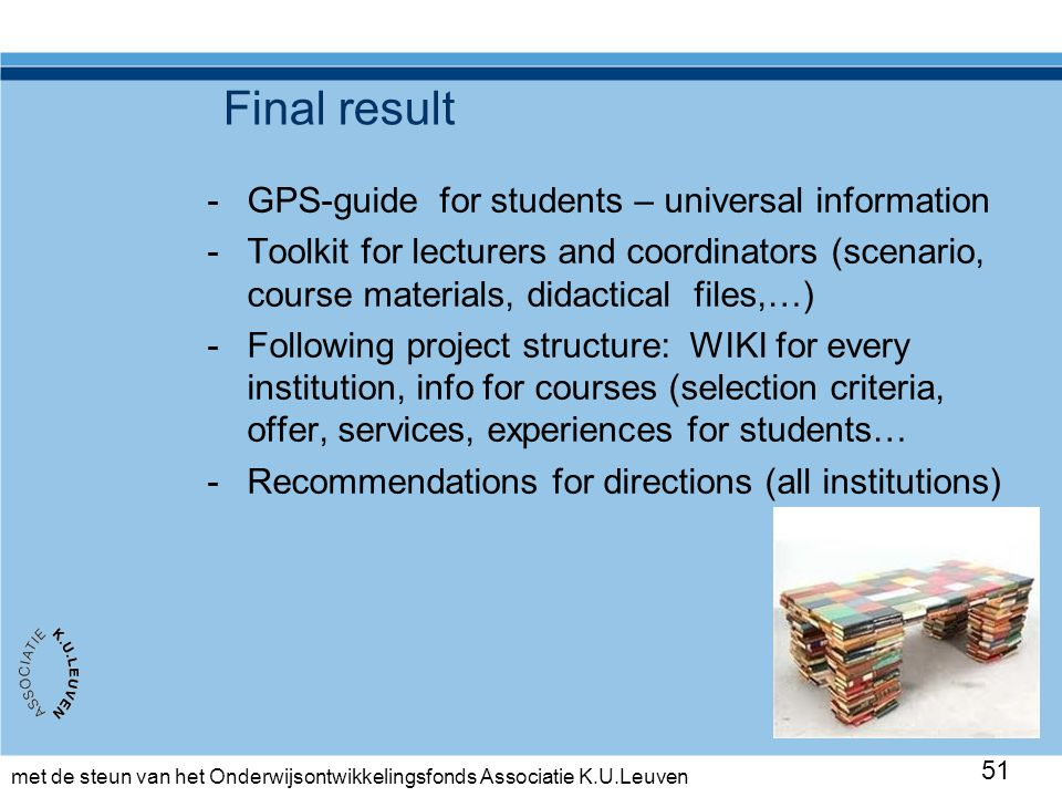 met de steun van het Onderwijsontwikkelingsfonds Associatie K.U.Leuven Final result 51 -GPS-guide for students – universal information -Toolkit for le