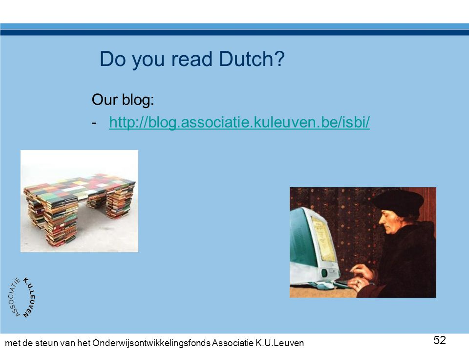 met de steun van het Onderwijsontwikkelingsfonds Associatie K.U.Leuven Do you read Dutch? 52 Our blog: -http://blog.associatie.kuleuven.be/isbi/http:/
