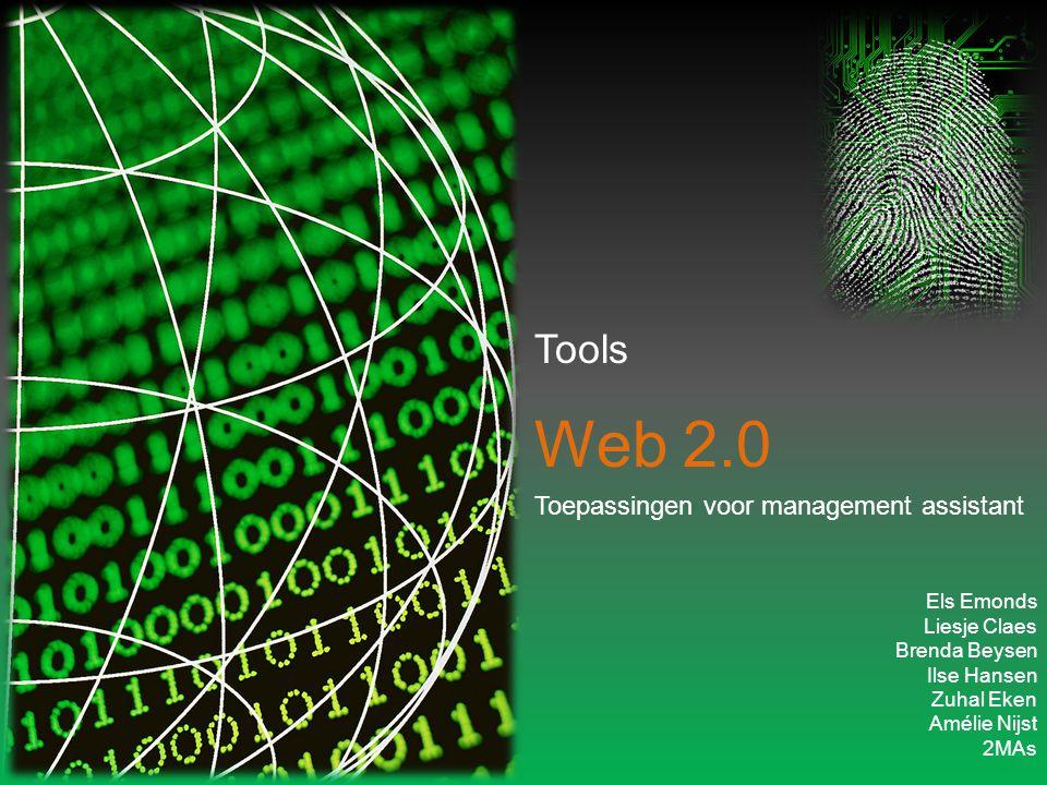 Tools Web 2.0 Toepassingen voor management assistant Els Emonds Liesje Claes Brenda Beysen Ilse Hansen Zuhal Eken Amélie Nijst 2MAs