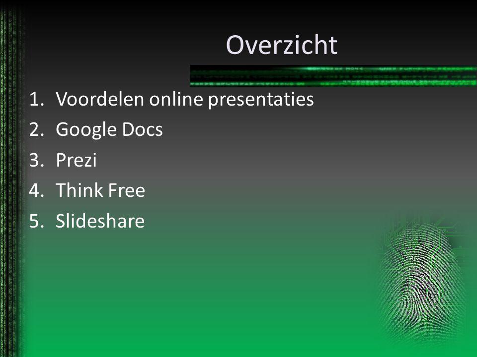 Overzicht 1.Voordelen online presentaties 2.Google Docs 3.Prezi 4.Think Free 5.Slideshare