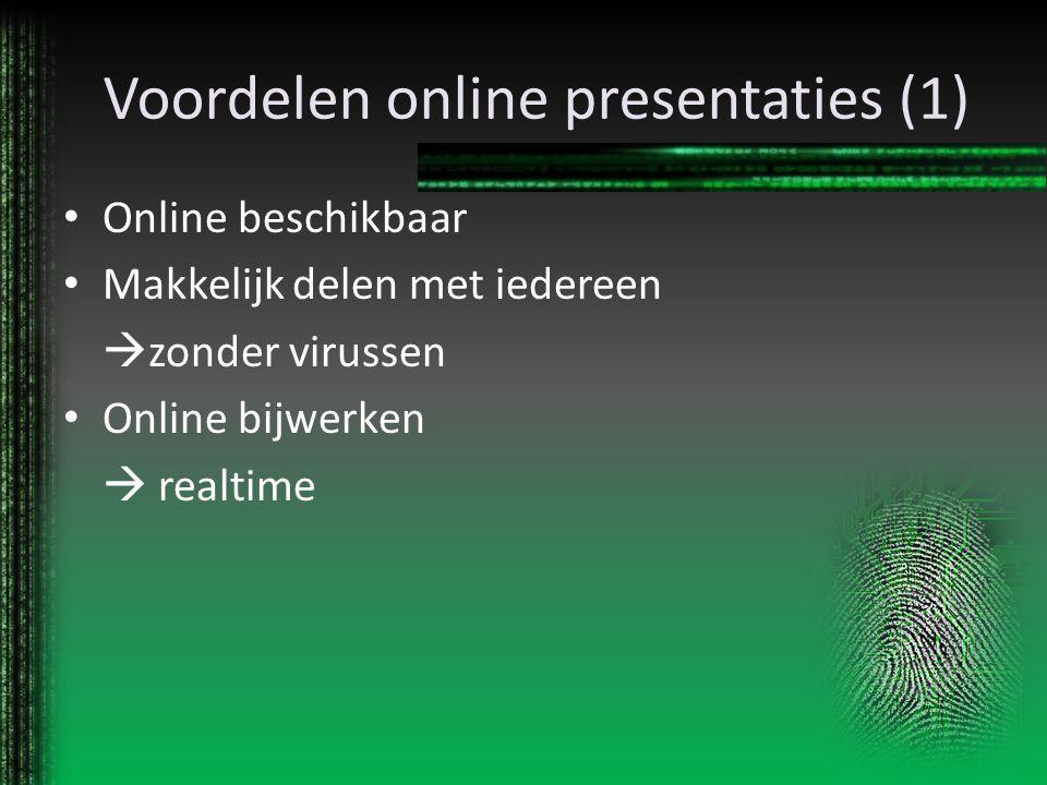 Voordelen online presentaties (1) Online beschikbaar Makkelijk delen met iedereen  zonder virussen Online bijwerken  realtime