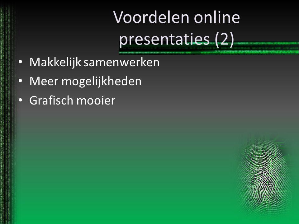 Voordelen online presentaties (2) Makkelijk samenwerken Meer mogelijkheden Grafisch mooier