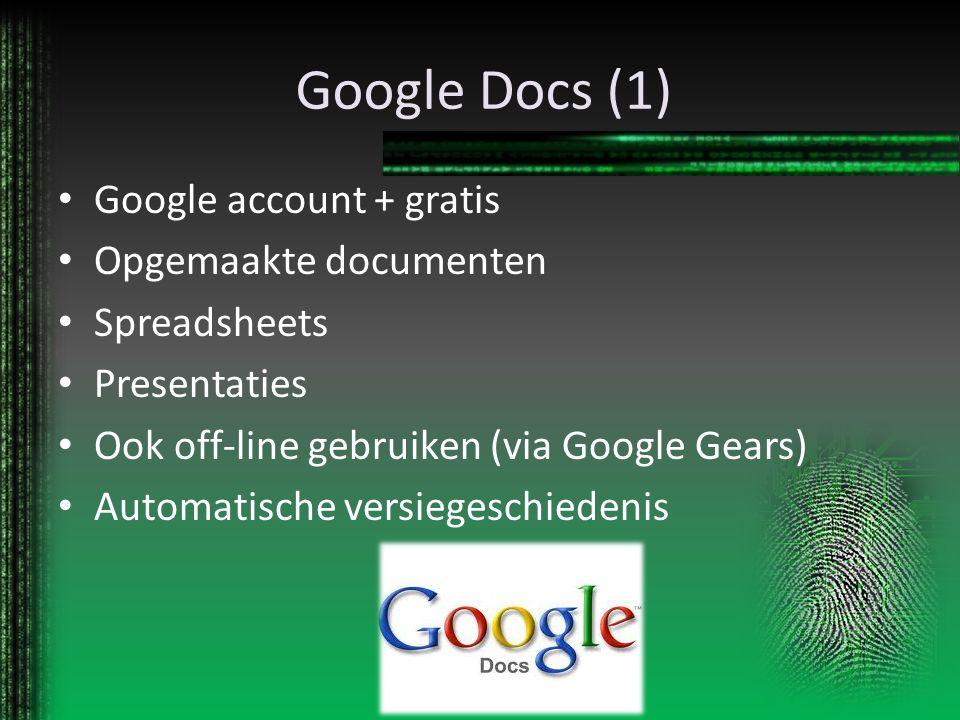 Google Docs (1) Google account + gratis Opgemaakte documenten Spreadsheets Presentaties Ook off-line gebruiken (via Google Gears) Automatische versieg