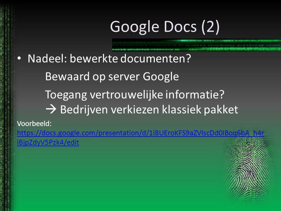 Google Docs (2) Nadeel: bewerkte documenten? Bewaard op server Google Toegang vertrouwelijke informatie?  Bedrijven verkiezen klassiek pakket Voorbee