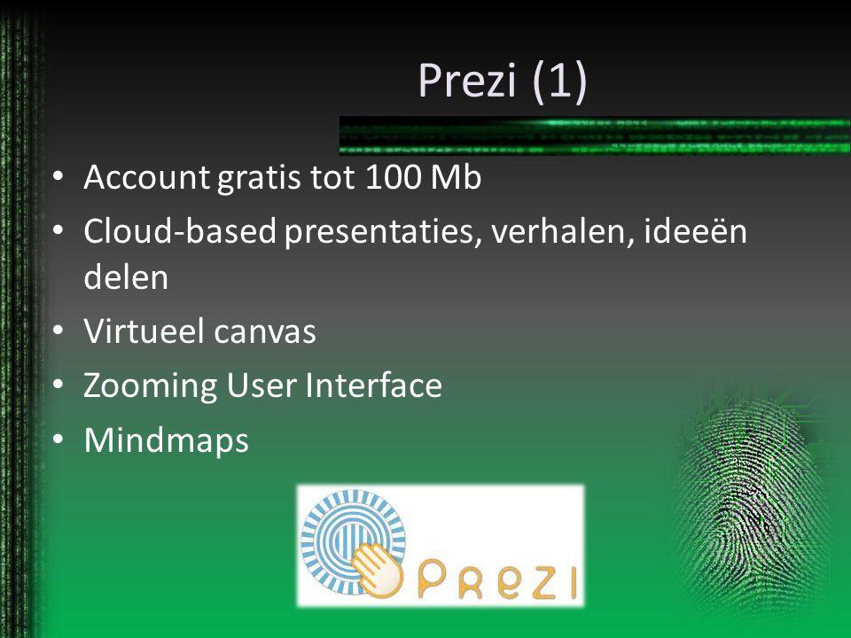 Prezi (1) Account gratis tot 100 Mb Cloud-based presentaties, verhalen, ideeën delen Virtueel canvas Zooming User Interface Mindmaps