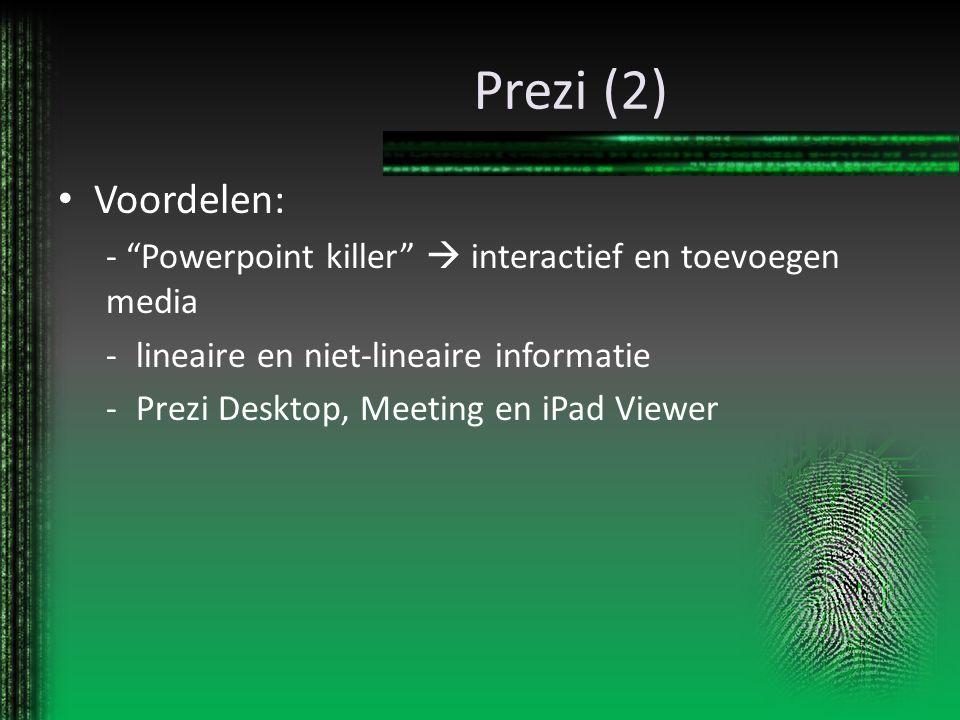 """Prezi (2) Voordelen: - """"Powerpoint killer""""  interactief en toevoegen media -lineaire en niet-lineaire informatie -Prezi Desktop, Meeting en iPad View"""