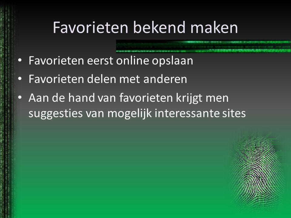 Favorieten bekend maken Favorieten eerst online opslaan Favorieten delen met anderen Aan de hand van favorieten krijgt men suggesties van mogelijk int
