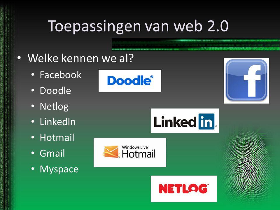 Toepassingen van web 2.0 Welke kennen we al? Facebook Doodle Netlog LinkedIn Hotmail Gmail Myspace