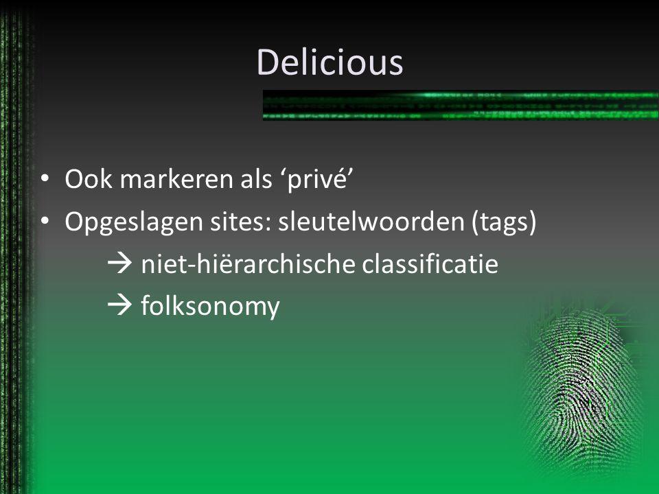 Delicious Ook markeren als 'privé' Opgeslagen sites: sleutelwoorden (tags)  niet-hiërarchische classificatie  folksonomy